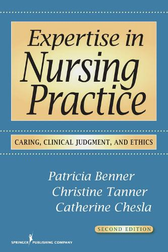 Expertise in Nursing Practice: Caring, Clinical Judgment, and Ethics (Paperback)
