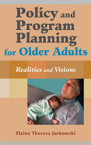 Policy and Program Planning for Older Adults: Realities, Visions, and Reactions (Hardback)