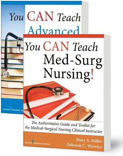 You CAN Teach Med-Surg Nursing! (Basic and Advanced SET): The Authoritative Guides and Toolkits for the Medical-Surgical Nursing Clinical Instructor (Paperback)