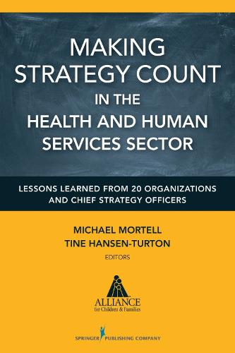 Making Strategy Count in the Health and Human Services Sectors: Lessons Learned from 20 Organizations and Chief Strategy Officers (Paperback)