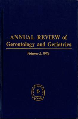 Annual Review Of Gerontology And Geriatrics, Volume 2, 1981 (Hardback)