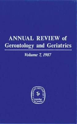 Annual Review of Gerontology and Geriatrics, Volume 7, 1987 (Hardback)
