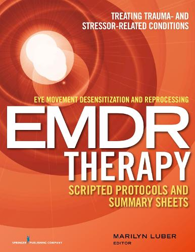 Eye Movement Desensitization and Reprocessing (EMDR) Therapy Scripted Protocols and Summary Sheets: Treating Trauma- and Stressor-Related Conditions (Paperback)