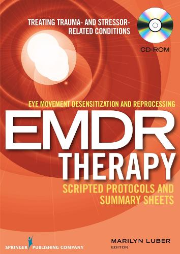 Eye Movement Desensitization and Reprocessing (EMDR) Therapy Scripted Protocols and Summary Sheets: Treating Trauma- and Stressor-Related Conditions (CD-ROM)