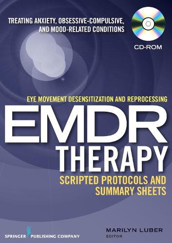 Eye Movement Desensitization and Reprocessing (EMDR) Therapy Scripted Protocols and Summary Sheets: Treating Anxiety, Obsessive-Compulsive, and Mood-Related Conditions (CD-ROM)