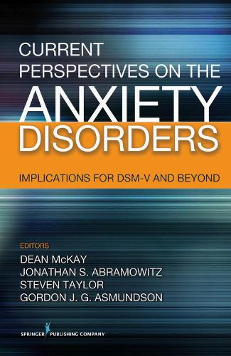 Current Perspectives on the Anxiety Disorders: Implications for DSM-V and Beyond (Hardback)
