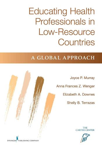 Educating Health Professionals in Low-Resource Countries: A Global Approach (Paperback)