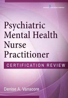 Psychiatric Mental Health Nurse Practitioner Certification Review (Paperback)