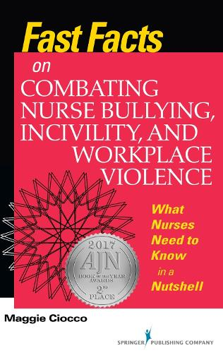 Cover Fast Facts on Combating Nurse Bullying, Incivility and Workplace Violence: What Nurses Need to Know in a Nutshell