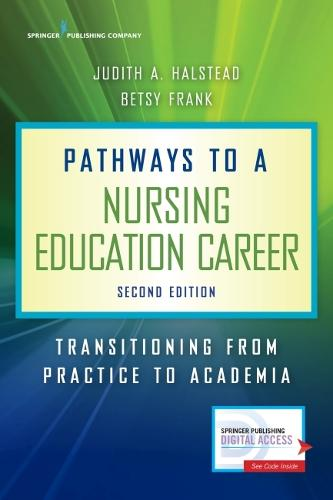 Pathways to a Nursing Education Career: Transitioning from Practice to Academia (Paperback)