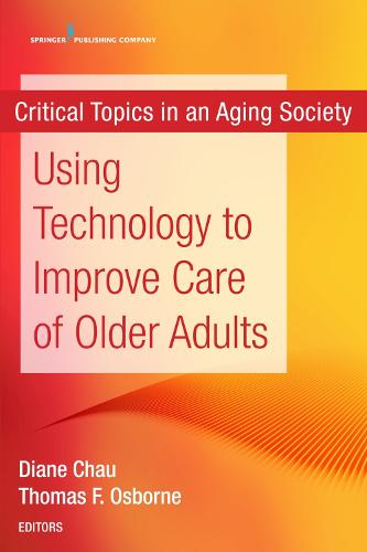 Using Technology to Improve Care of Older Adults: Critical Topics in an Aging Society (Paperback)