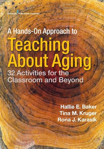 Cover A Hands-on Approach to Teaching about Aging: 32 Activities for the Classroom and Beyond