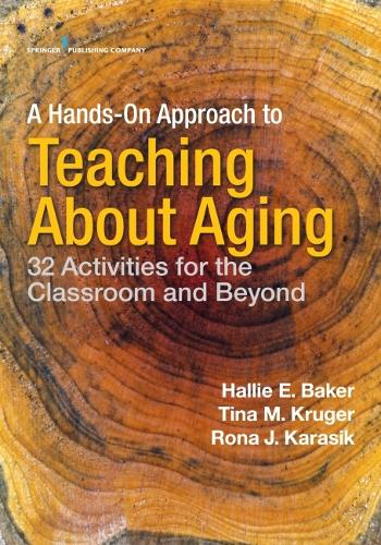 A Hands-on Approach to Teaching about Aging: 32 Activities for the Classroom and Beyond (Paperback)