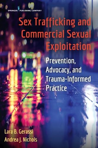 Sex Trafficking and Commercial Sexual Exploitation: Prevention, Advocacy, and Trauma-Informed Practice (Paperback)