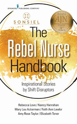The Rebel Nurse Handbook: Inspirational Stories by Shift Disruptors (Paperback)