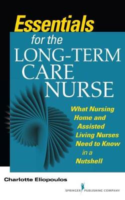 Essentials for the Long-Term Care Nurse: A Guide for Nurses in Nursing Homes and Assisted Living Settings (Paperback)