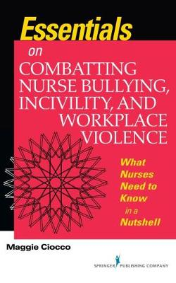 Essentials on Combatting Nurse Bullying, Incivility and Workplace Violence: What Nurses Need to Know in a Nutshell (Paperback)