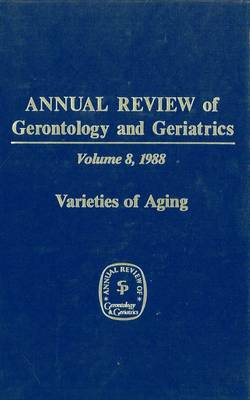 Annual Review Of Gerontology And Geriatrics, Volume 8, 1988: Varieties of Aging (Hardback)
