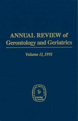 Annual Review Of Gerontology And Geriatrics, Volume 11, 1991: Behavioral Science & Aging (Hardback)