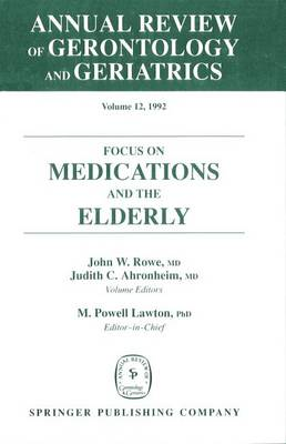 Annual Review Of Gerontology And Geriatrics, Volume 12, 1992: Focus on Medications and the Elderly (Hardback)