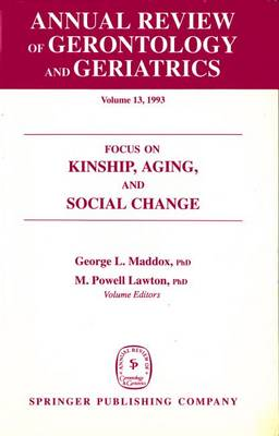 Annual Review Of Gerontology And Geriatrics, Volume 13, 1993: Focus on Kinship, Aging, and Social Change (Hardback)