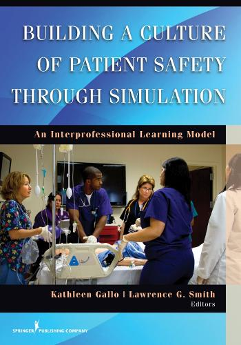 Building a Culture of Patient Safety through Simulation: An Interprofessional Learning Model (Paperback)