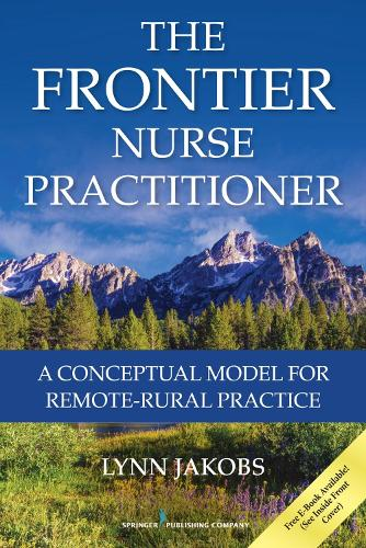 The Frontier Nurse Practitioner: A Conceptual Model for Remote-Rural Practice (Paperback)
