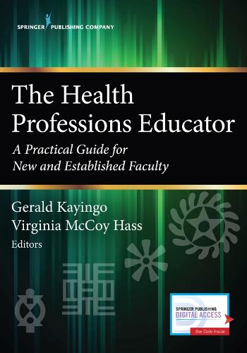 The Health Professions Educator: A Practical Guide for New and Established Faculty (Paperback)