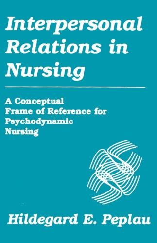 Interpersonal Relations in Nursing: A Conceptual Frame of Reference for Psychodynamic Nursing (Hardback)