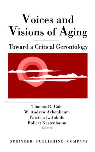 Voices and Visions of Aging: Toward a Critical Gerontology (Hardback)