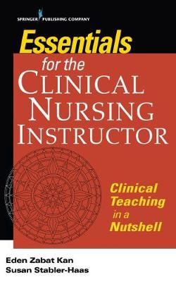 Essentials for the Clinical Nursing Instructor: Clinical Teaching in a Nutshell (Paperback)
