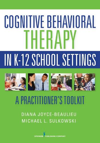 Cognitive Behavioral Therapy in K-12 School Settings: A Practitioner's Toolkit (Paperback)