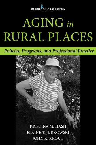 Aging in Rural Places: Programs, Policies, and Professional Practice (Paperback)