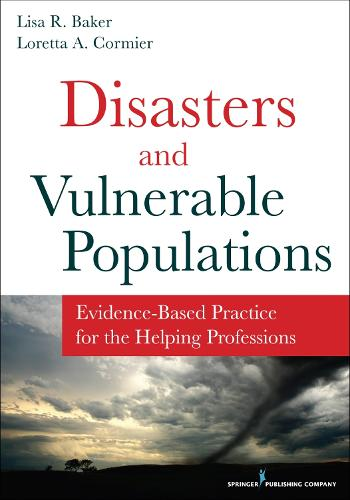 Disasters and Vulnerable Populations: Evidence-Based Practice for the Helping Professions (Paperback)