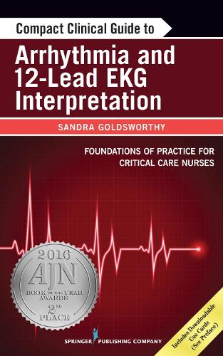 Compact Clinical Guide to Arrhythmia and 12-Lead EKG Interpretation: Foundations of Practice for Critical Care Nurses (Paperback)