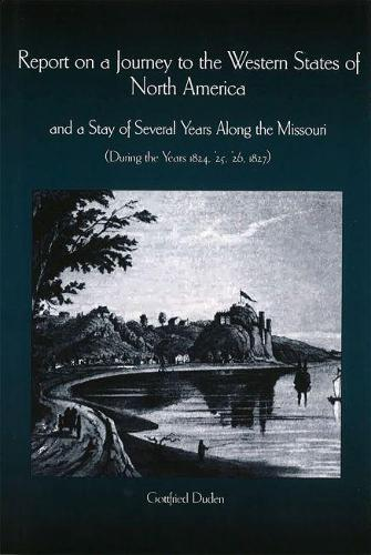 Report on a Journey to the Western States of North America and a Stay of Several Years Along the Missouri During the Years 1824, 1825, 1826 and 1827 (Hardback)