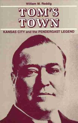 Tom's Town: Kansas City and the Pendergast Legend (Paperback)
