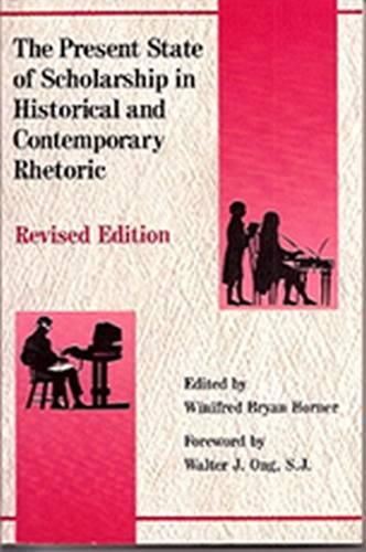 The Present State of Scholarship in Historical and Contemporary Rhetoric (Hardback)
