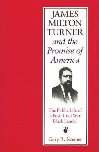 James Milton Turner and the Promise of America: Public Life of a Post-civil War Black Leader - Missouri biography series (Hardback)