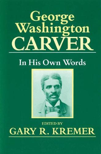 George Washington Carver: In His Own Words (Paperback)