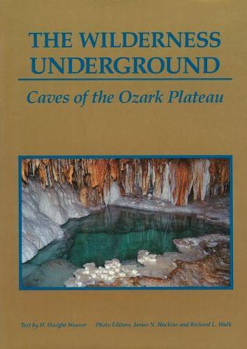 The Wilderness Underground: Caves of the Ozark Plateau (Hardback)