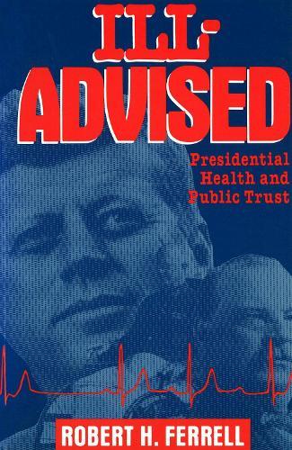 Ill-advised: Presidential Health and Public Trust (Hardback)