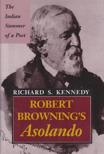 "Robert Browning's """"Asolando: The Indian Summer of a Poet (Hardback)"