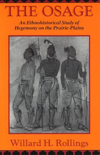 The Osage: An Ethnohistorical Study of Hegemony on the Prairie-plains (Paperback)
