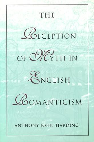 The Reception of Myth in English Romanticism (Hardback)