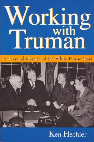 Working with Truman: A Personal Memoir of the White House Years - Give 'Em Hell Harry (Paperback)
