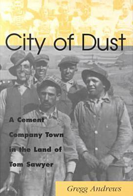 City of Dust: A Cement Company Town in the Land of Tom Sawyer (Hardback)