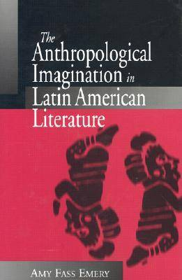 The Anthropological Imagination in Latin American Literature (Hardback)