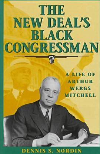 The New Deal's Black Congressman: Life of Arthur Wergs Mitchell (Hardback)