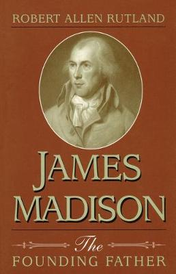 James Madison: The Founding Father (Paperback)